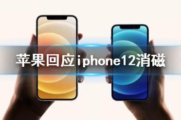 苹果回应iphone12消磁 苹果回应手机消磁的问题