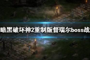 《暗黑破坏神2重制版》督瑞尔怎么打?督瑞尔boss战打法技巧