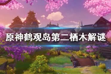 《原神》鹤观岛栖木第二个解谜怎么玩?鹤观岛第二栖木解谜玩法分享